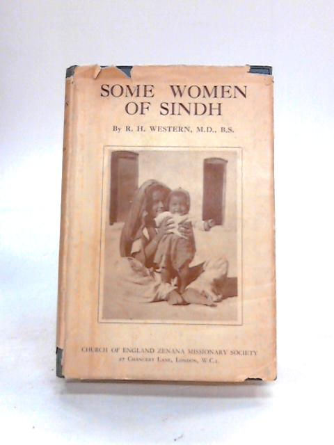 Some Women Of Sindh: In Home And Hospital By R.H. Wetern