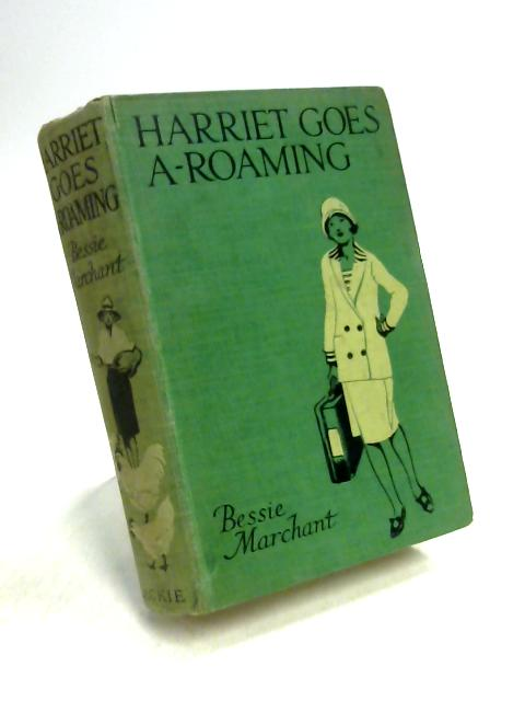 Harriet Goes A-Roaming by Bessie Marchant