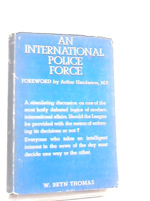 An International Police Force By W. Bryn Thomas