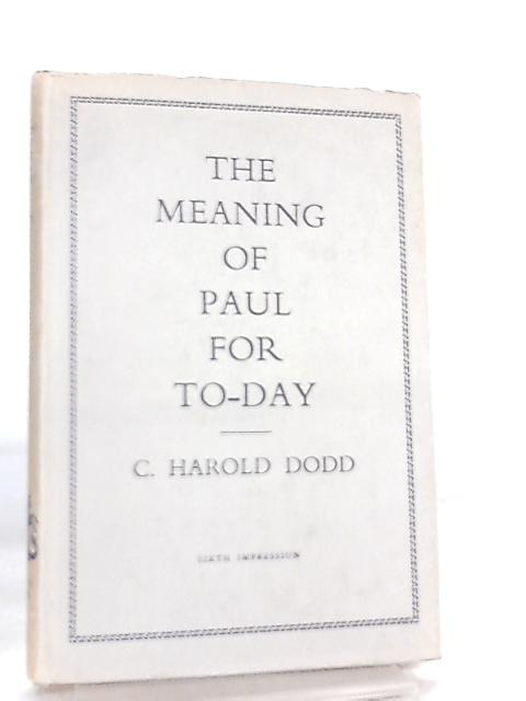 The Meaning of Paul for To-Day by C. H. Dodd