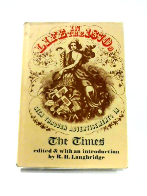 Life in the 1870s: seen through advertisements in the times By R.H. Langbridge (ed)