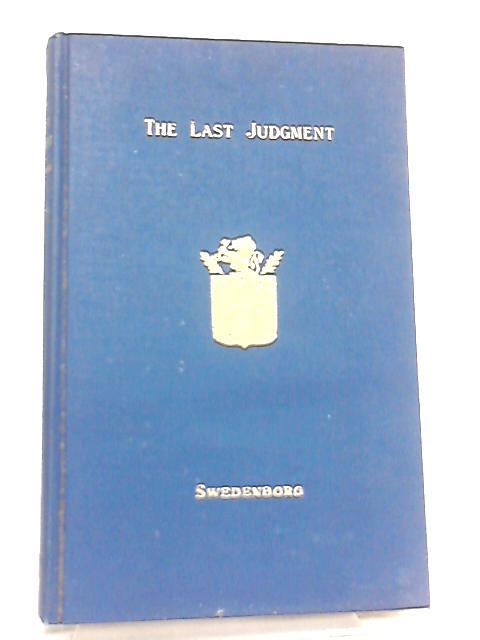 Concerning the Last Judgment and Babylon Destroyed and a Continuation Concerning the Last Judgment and Concerning the Spiritual World by Emanuel Swedenborg