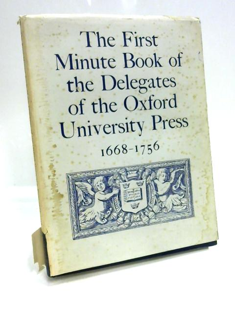The First Minute Book Of The Delegates Of The Oxford University Press 1668-1756 By Gibson & Johnson
