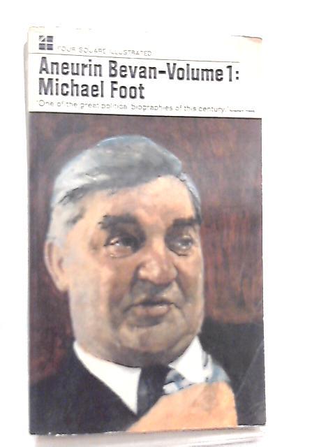 Aneurin Bevan - Volume 1, 1897-1945 By Michael Foot