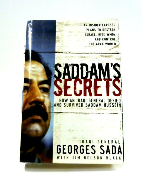 Saddam's Secrets: How an Iraqi general defied and survived Saddam Hussein By Georges Sada