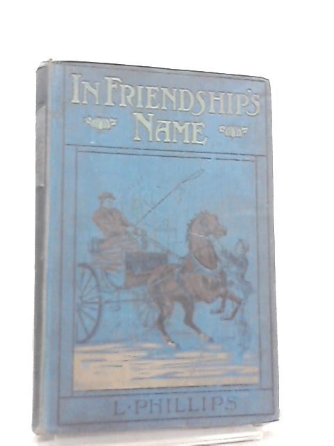 In Friendship's Name By L. Phillips