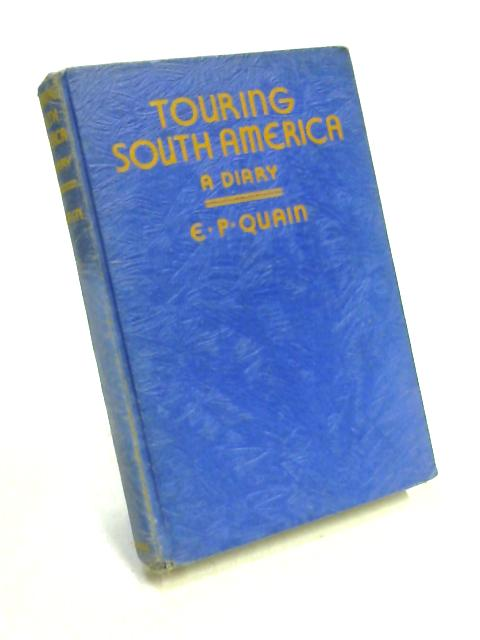 Touring South America: A Diary By Eric P. Quain