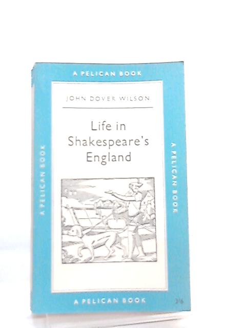 Life in Shakespeare's England By J. D. Wilson
