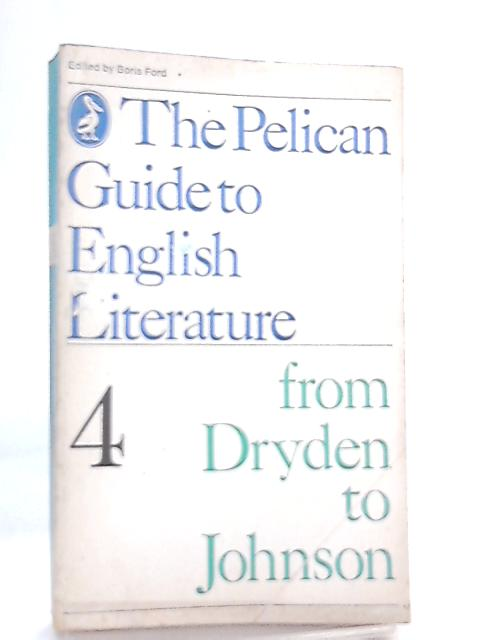 The Pelican Guide to English Literature 4, From Dryden to Johnson by Ford Boris