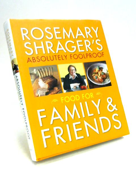 Absolutely Foolproof Food for Family & Friends By R. Shrager