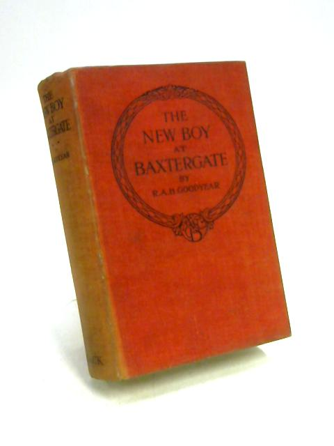 The New Boy at Baxtergate by R.A.H. Goodyear