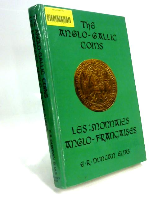 The Anglo-Gallic Coins By E. R. Duncan Elias