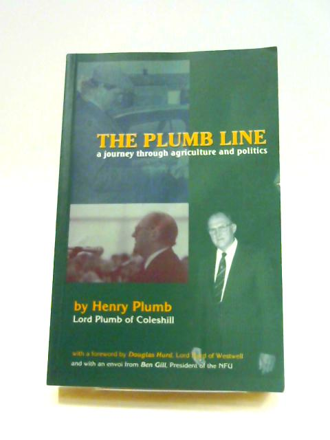 The Plumb Line: A Journey Through Agriculture and Politics By Henry Plumb