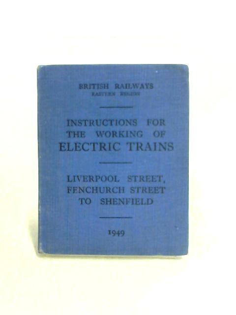 Instructions for the Working of Electric Trains Liverpool St, Fenchurch St By Anon