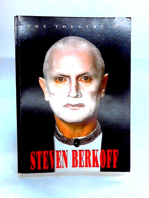 The Theatre of Steven Berkoff By Steven Berkoff