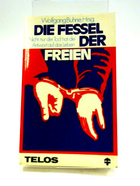 Die Fessel der Freien by Wolfgang Bühne