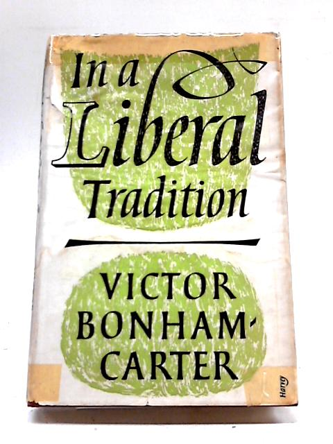 In a Liberal Tradition. A Social Biography, 1700-1950. By Victor Bonham-Carter.