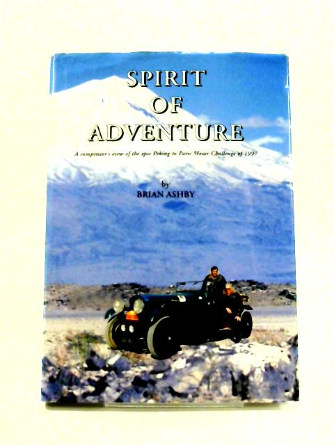 Spirit of Adventure: Competitor's View of the Epic Peking to Paris Motor Challenge of 1997 by Brian Ashby