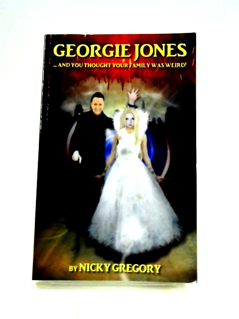 Georgie Jones... and you Thought Your Family was Weird! By Nicky Gregory
