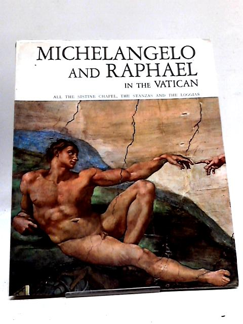 Michelangelo and Raphael with Botticelli, Perugino, Signorelli, Ghirlandaio and Rosselli in the Vatican: All the Sistine Chapel, the stanzas and the loggias by Michelangelo Buonarroti