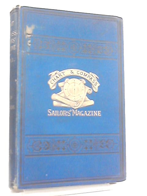 Chart and Compass Sailors' Magazine Volume XI January to December 1889 By Various