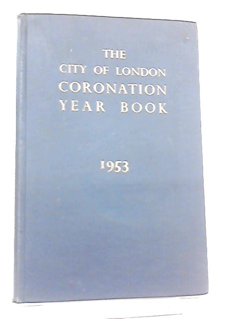 The City of London Coronation Year Book for 1953 by Anon