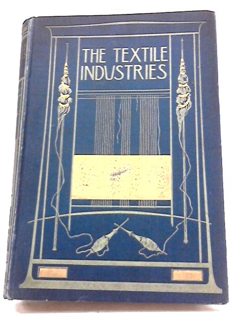 The Textile Industries. A Practical Guide to Fibres, Yarns and Fabrics in Every Branch of Textile Manufacture. Volume IV (4) by William S Murphy