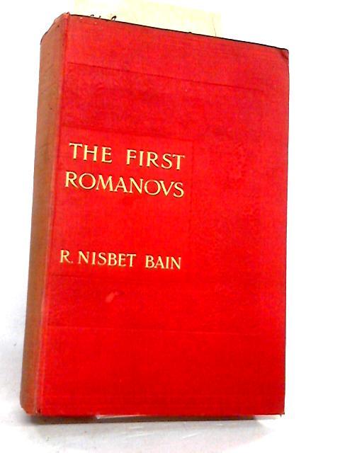 The First Romanovs by R. Nisbet Bain