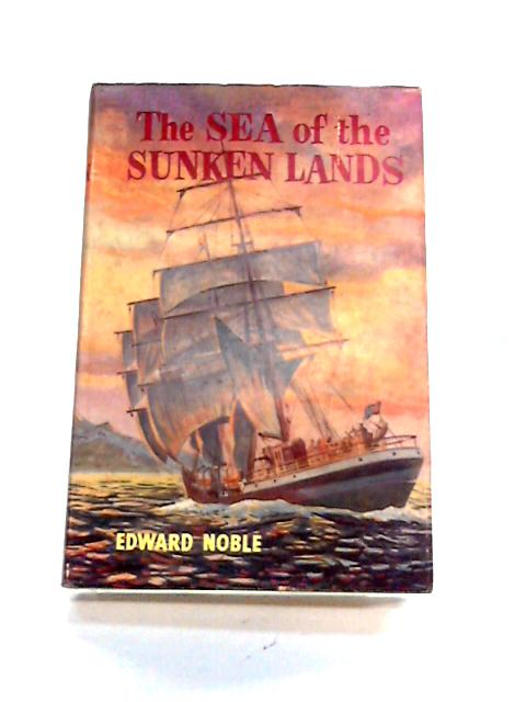 The Sea Of The Sunken Lands by Edward Noble