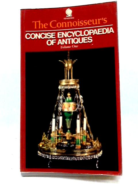 'The Connoisseur's' Concise Encyclopaedia of Antiques, Volume 1 by Dennis Thomas