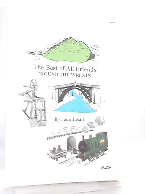 The Best of All Friends 'Round the Wrekin by Jack Insall