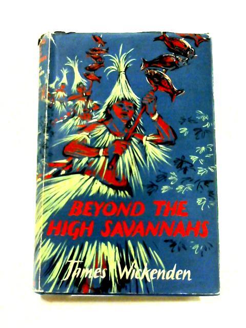 Beyond the High Savannahs by James Wickenden