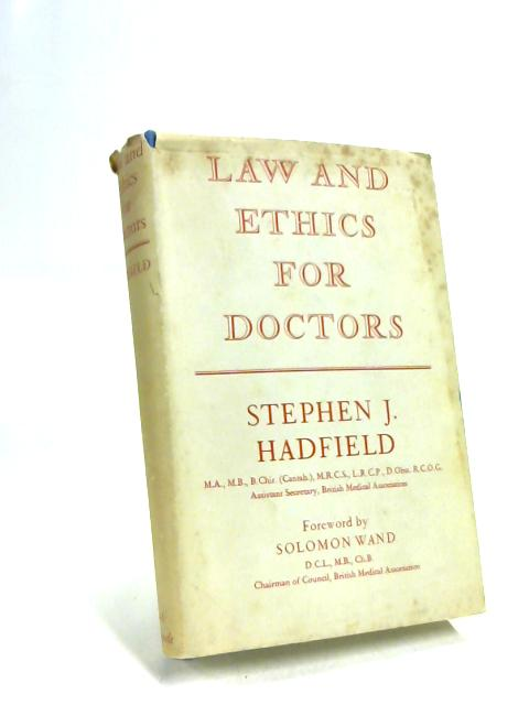 Law and Ethics for Doctors: with a section on general practice in the national health service By S J Hadfield