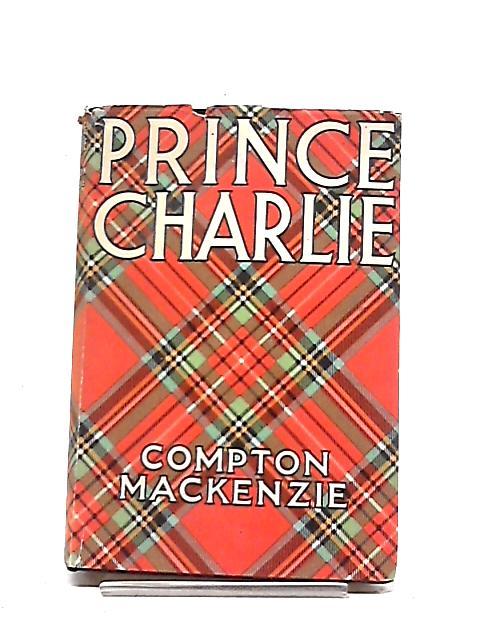 Prince Charlie by Sir Compton Mackenzie