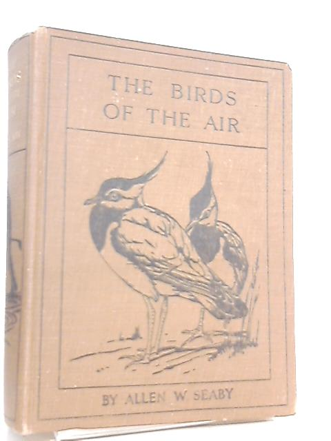 The Birds of the Air by Allen W. Seaby