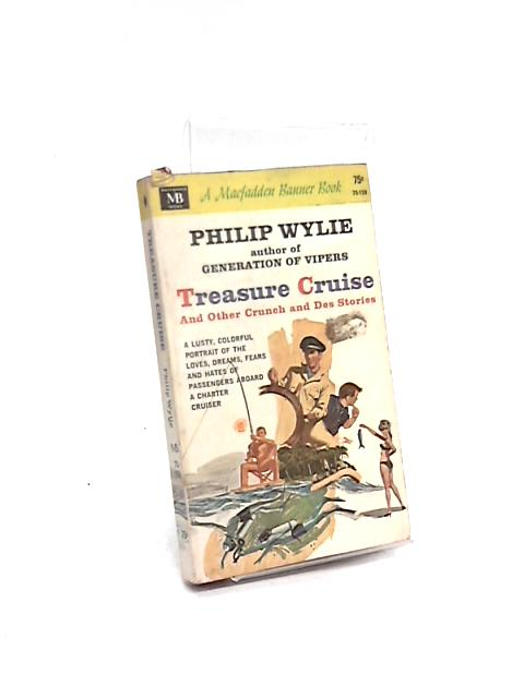 Treasure Cruise and Other Crunch and Des Stories by Philip Wylie