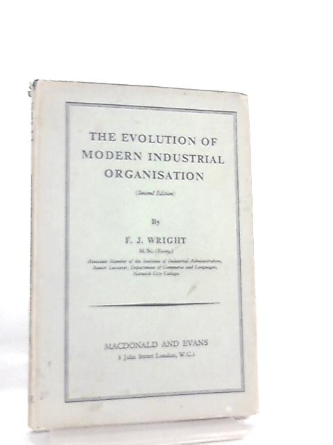 The Evolution of Modern Industrial Organisation By F. J. Wright