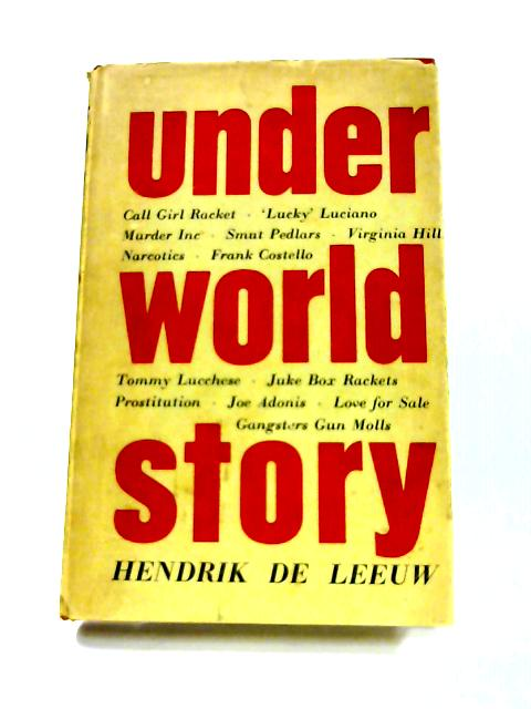 Underworld Story: The Rise of Organized Crime and Vice-Rackets in the U.S.A by Hendrik De Leeuw