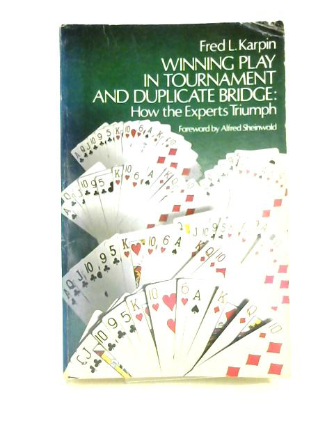 Winning Play in Tournament and Duplicate Bridge: How the Experts Triumph by F.L. Karpin