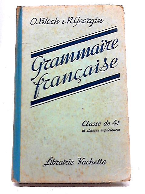 Grammaire Francaise by O. Bloch & R.Georgin