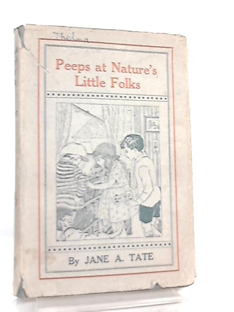 Peeps at Nature's Little Folk by Jane A. Tate