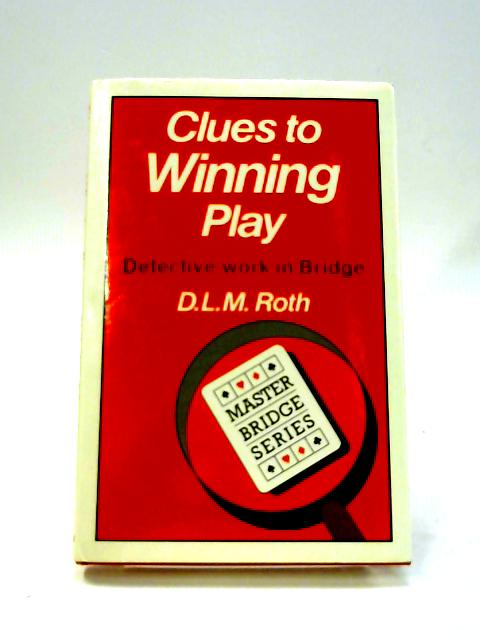 Clues to Winning Play: Detection in Bridge By D.L.M. Roth