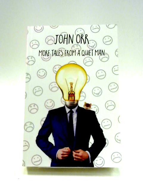 More Tales from a Quiet Man By John Orr