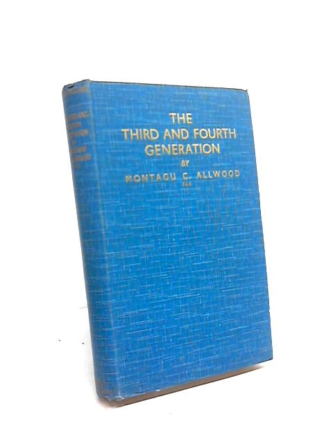 The Third And Fourth Generation, Vol. 1 By Montagu C Allwood
