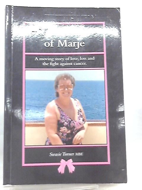 For the Love of Marje, A Moving Story of Love, Loss and the Fight Against Cancer by Swasie Turner