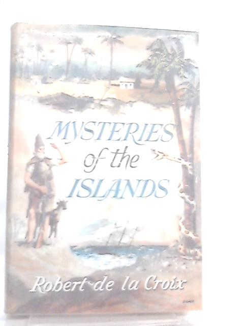 Mysteries of the Islands By Robert de La Croix