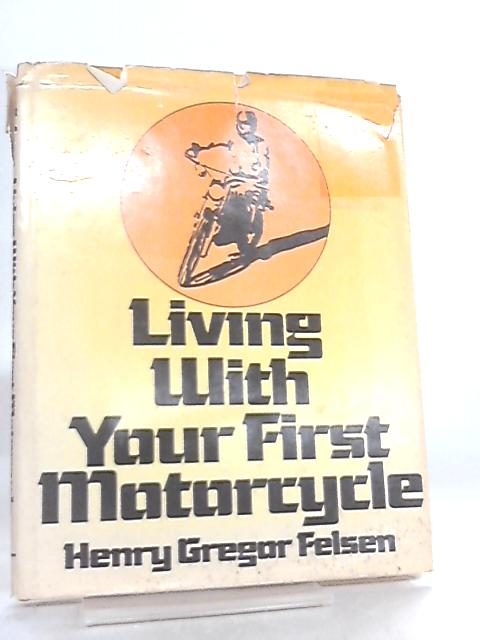 Living with your First Motorcycle by Henry Gregor Felsen