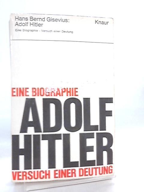 Adolf Hitler Eine Biographie- Versuch einer Deutung by Hans Bernd Gisevius