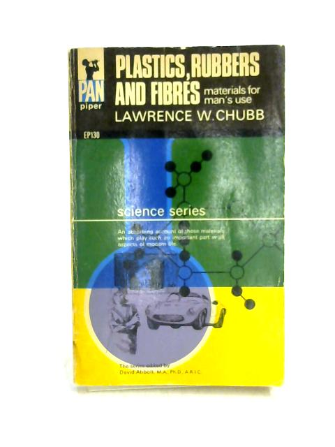 Plastic, Rubbers and Fibres: Materials for Man's Use by Chubb