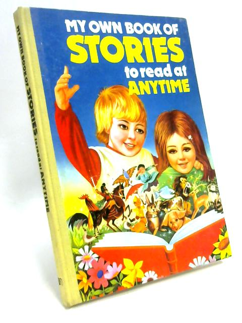 My Own Book Of Stories To Read At Anytime by Anon